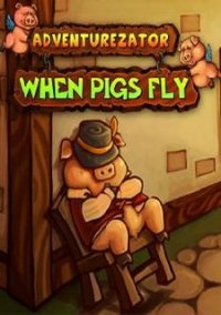 Обложка Adventurezator: When Pigs Fly