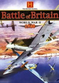 Обложка The History Channel: Battle of Britain WWII 1940