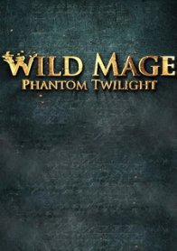 Wild Mage - Phantom Twilight